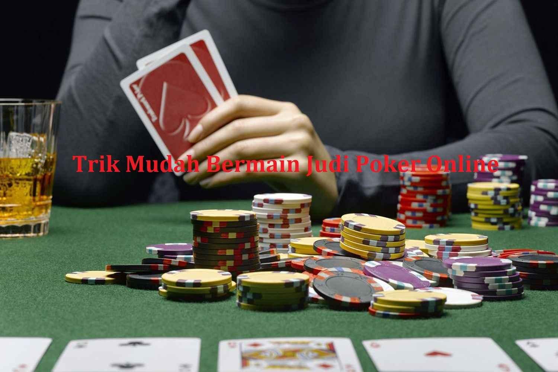 Trik Mudah Bermain Judi Poker Online Terpercaya